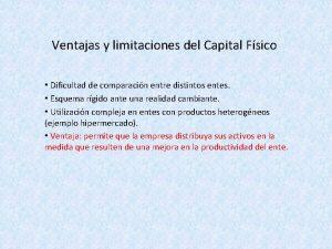 Ventajas y limitaciones del Capital Fsico Dificultad de