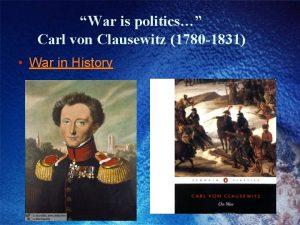 War is politics Carl von Clausewitz 1780 1831