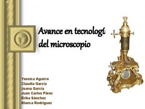 Avance en tecnologa del microscopio Yessica Aguirre Claudia