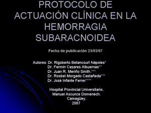 PROTOCOLO DE ACTUACIN CLNICA EN LA HEMORRAGIA SUBARACNOIDEA