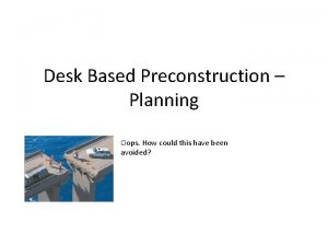Desk Based Preconstruction Planning Oops How could this