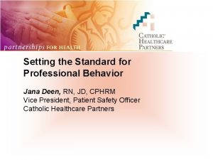 Setting the Standard for Professional Behavior Jana Deen