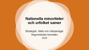Nationella minoriteter och urfolket samer Strategier fakta och
