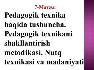 7 Mavzu Pedagogik texnika haqida tushuncha Pedagogik texnikani
