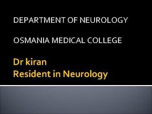 DEPARTMENT OF NEUROLOGY OSMANIA MEDICAL COLLEGE Dr kiran