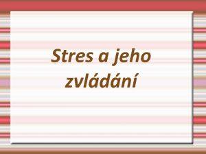 Stres a jeho zvldn Stres stav kdy je