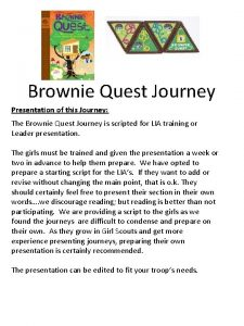 Brownie Quest Journey Presentation of this Journey The