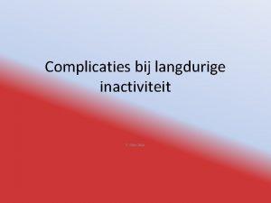Complicaties bij langdurige inactiviteit E Flink 2014 Ga