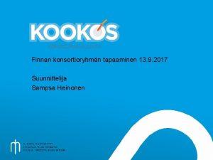 Finnan konsortioryhmn tapaaminen 13 9 2017 Suunnittelija Sampsa