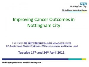 Improving Cancer Outcomes in Nottingham City Facilitator Dr