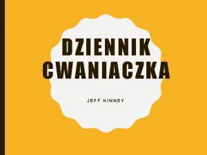 DZIENNIK CWANIACZKA JEFF KINNEY AUTOR Jeff Kinney amerykaski