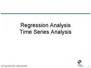 Regression Analysis Time Series Analysis Copyright 2001 Alan