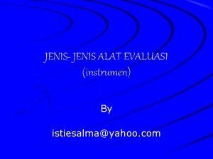 JENIS JENIS ALAT EVALUASI instrumen By istiesalmayahoo com