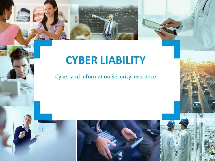 CYBER LIABILITY Cyber and Information Security Insurance Bring
