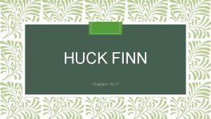 HUCK FINN Chapters 16 17 LIVING LARGE GRANGERFORD