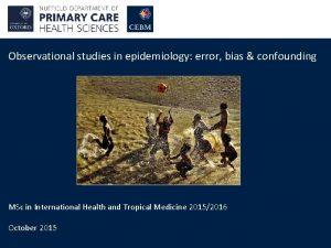 Observational studies in epidemiology error bias confounding MSc