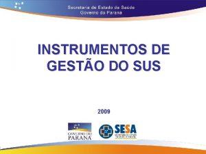 INSTRUMENTOS DE GESTO DO SUS 2009 GESTO Funo