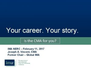 Your career Your story Is the CMA for