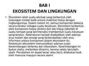 BAB I EKOSISTEM DAN LINGKUNGAN Ekosistem ialah suatu