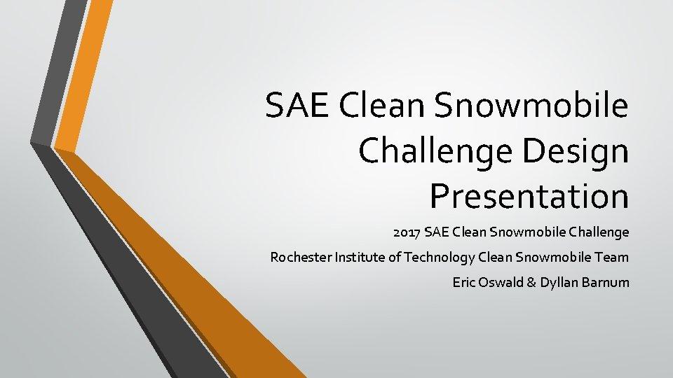 SAE Clean Snowmobile Challenge Design Presentation 2017 SAE
