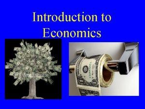 Introduction to Economics Economics The study of how