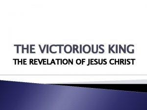 THE VICTORIOUS KING THE REVELATION OF JESUS CHRIST