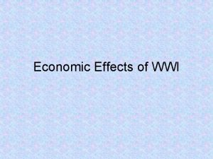 Economic Effects of WWI Economic Effects During WWI