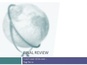 FINAL REVIEW It aint over till its over