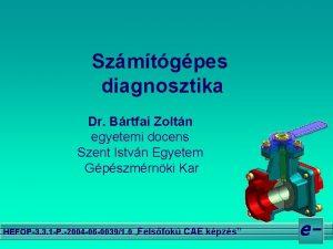 Szmtgpes diagnosztika Dr Brtfai Zoltn egyetemi docens Szent