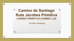 Camino de Santiago Ruta Jacobea Primitiva CAMINO PRIMITIVOCAMINO