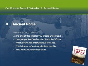 Our Roots in Ancient Civilisation 2 Ancient Rome
