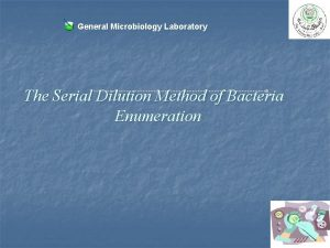 General Microbiology Laboratory The Serial Dilution Method of