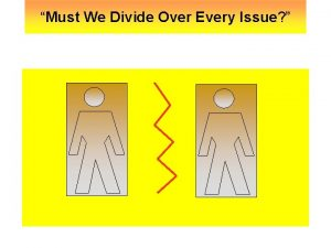 Must We Divide Over Every Issue Must We