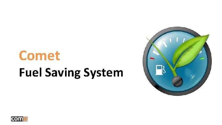 Comet Fuel Saving System Comet Consulting Group presents