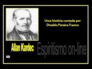 Uma histria contada por Divaldo Pereira Franco FATO