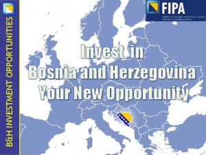 BH INVESTMENT OPPORTUNITIES Invest in Bosnia and Herzegovina