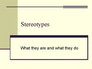 Stereotypes What they are and what they do