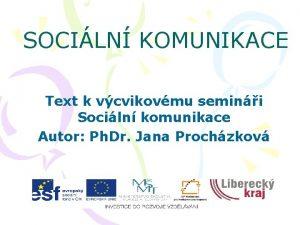 SOCILN KOMUNIKACE Text k vcvikovmu semini Sociln komunikace