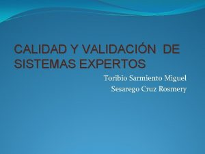 CALIDAD Y VALIDACIN DE SISTEMAS EXPERTOS Toribio Sarmiento