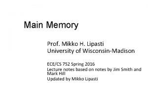 Main Memory Prof Mikko H Lipasti University of