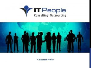 Corporate Profile Company Profile IT People has been