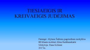 TIESIAEIGIS IR KREIVAEIGIS JUDJIMAS Pareng Alytaus altini pagrindins