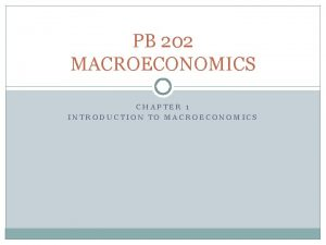 PB 202 MACROECONOMICS CHAPTER 1 INTRODUCTION TO MACROECONOMICS