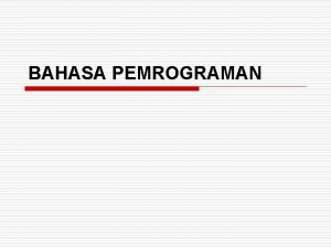 BAHASA PEMROGRAMAN Definisi o Bahasa Pemrograman merupakan notasi