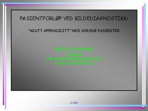 PASIENTFORLP VED BILDEDIAGNOSTIKK AKUTT APPENDICITT HOS VOKSNE PASIENTER
