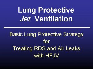 Lung Protective Jet Ventilation Basic Lung Protective Strategy
