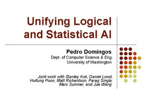 Unifying Logical and Statistical AI Pedro Domingos Dept