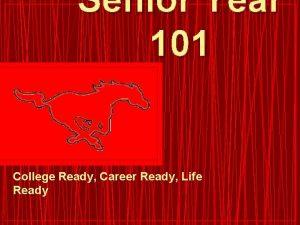 Senior Year 101 College Ready Career Ready Life