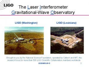 The Laser Interferometer GravitationalWave Observatory LIGO Washington LIGO