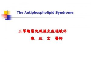 The Antiphospholipid Syndrome Antiphospholipid syndrome SLE complicated with